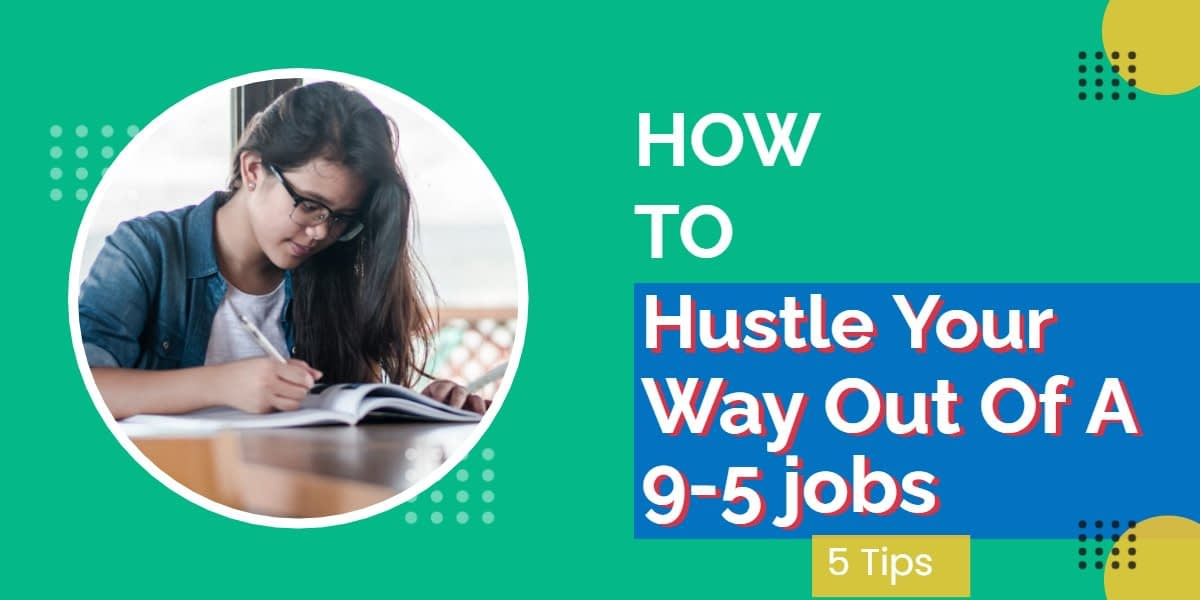 how To Hustle Your Way Out Of A 9-5 jobs